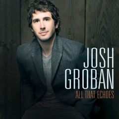 Josh Groban All That Echoes.jpg